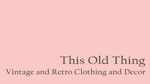 This Old Thing Vintage Clothing and Decor