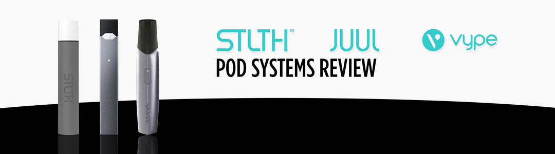 STLTH, Juul & Vype—The Low Down on Pod Systems