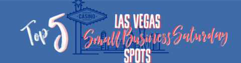 Top 5 Las Vegas Small Business Saturday Spots to Visit