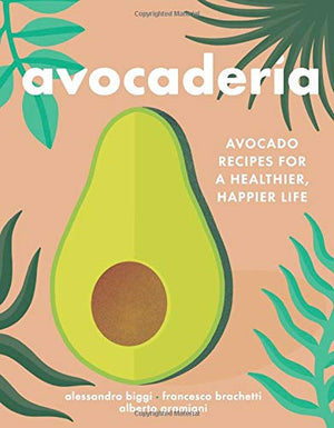 Avocaderia: Avocado Recipes for a Healthier, Happier Life