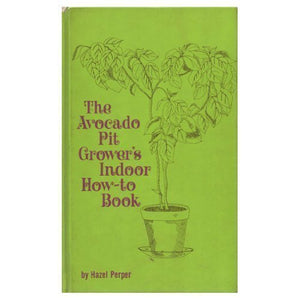 The Avocado Pit Grower's Indoor How-To-Book