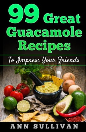 99 Great Guacamole Recipes