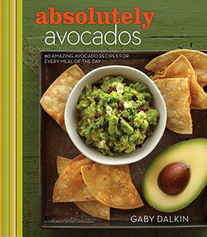 Absolutely Avocado Cookbook: 75 Recipes