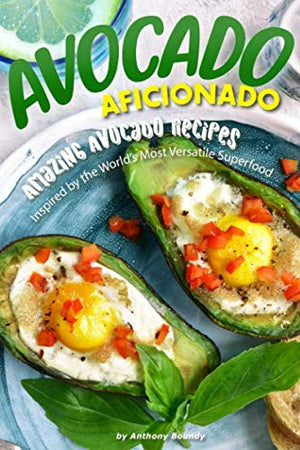 Avocado Aficionado: Amazing Avocado Recipes