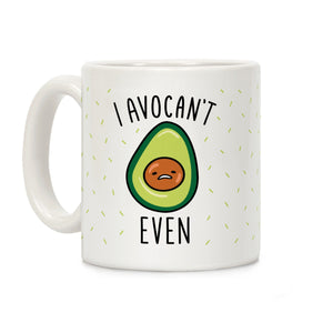 "Avocado Coffee Tea Mug ""I AvoCant Even"""