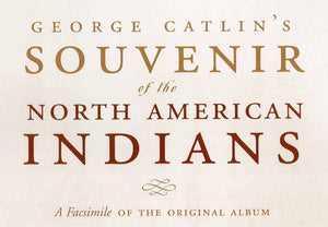 George Catlin's Souvenir of the North American Indians