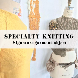 SPECIALTY KNITTING: SIGNATURE GARMENT/OBJECT