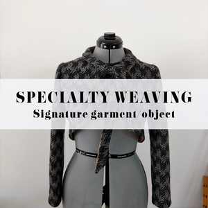 SPECIALTY WEAVING: SIGNATURE GARMENT/OBJECT