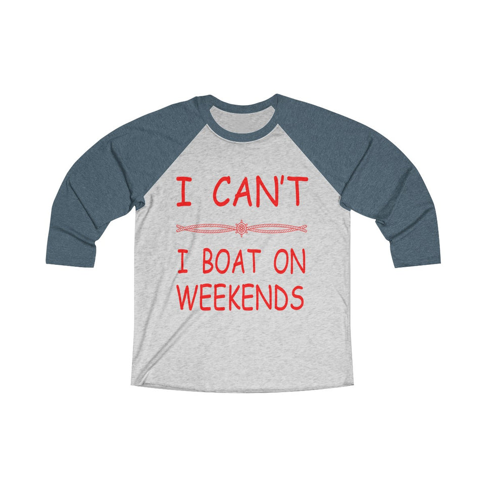 I Can't, I Boat on Weekends Tri-Blend 3/4 Raglan Tee - Capt. Jack