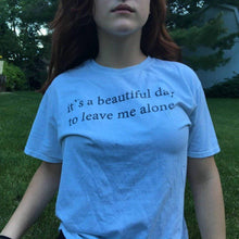 It's A Beautiful Day To Leave Me Alone T-Shirt - Dreamer Store