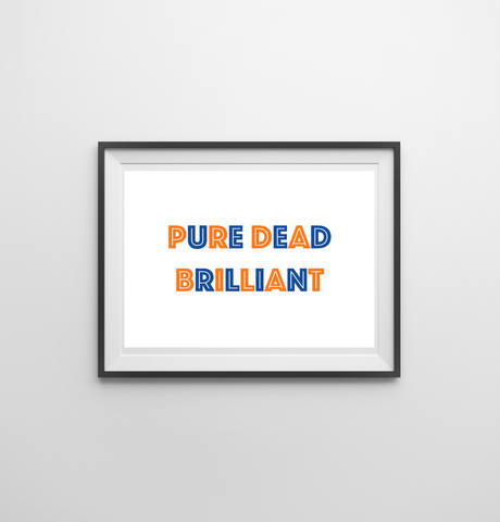 Pure Dead Brilliant Print
