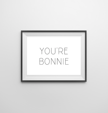 You're Bonnie Print