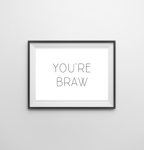 You're Braw Print