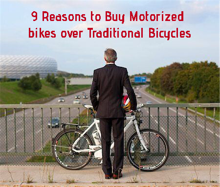 9 Reasons to Buy Motorized bikes over Traditional Bicycles