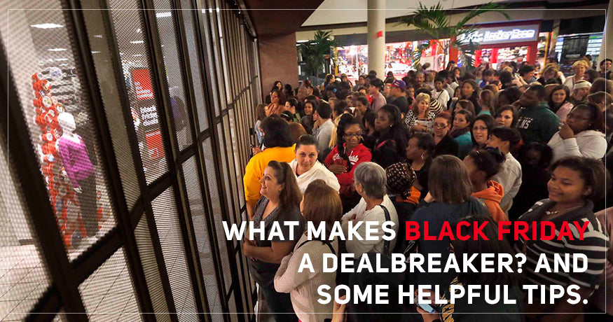What Makes Black Friday a Dealbreaker? And Some Helpful Tips.