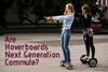 Are Hoverboards Next Generation Commute?