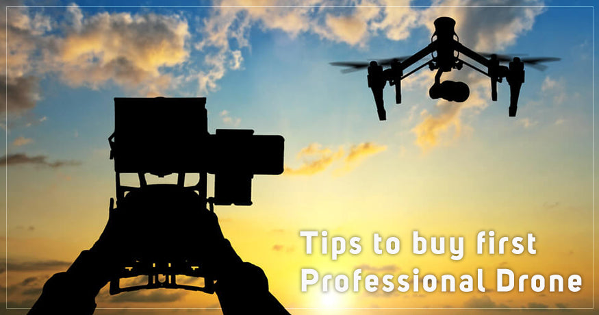 Tips To Buy Your First Professional Drone