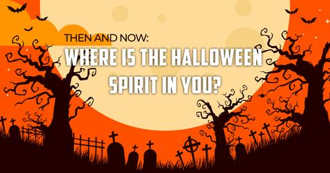 Then  and  Now: Where  is  the  Halloween  Spirit  in  you?