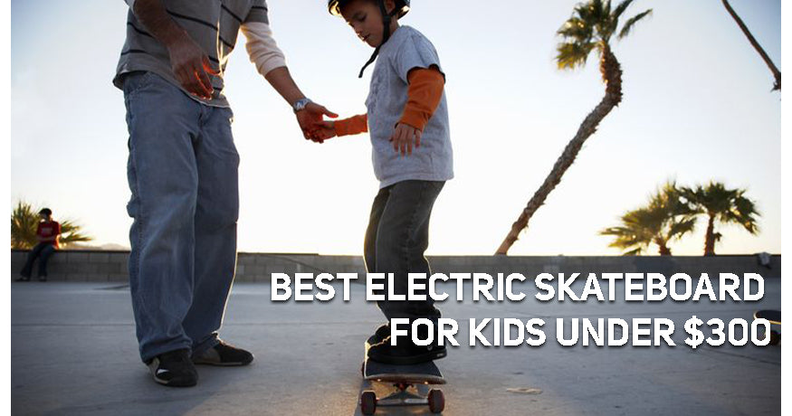 Best Electric Skateboard for Kids Under $300