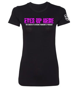 Eyes Up Here!! Queen of Extreme Francine - Women's Tee