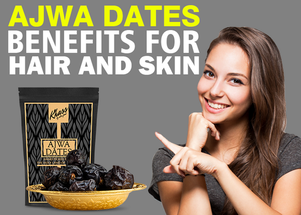 Ajwa Dates Benefits for Hair and Skin