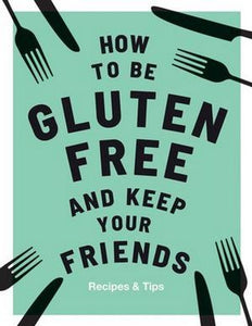 How to be Gluten Free and Keep Your Friends