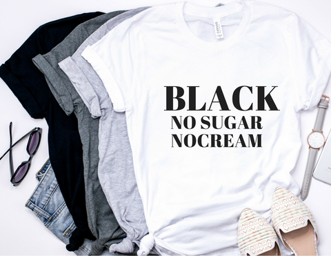 BLACK - no sugar no cream tshirt