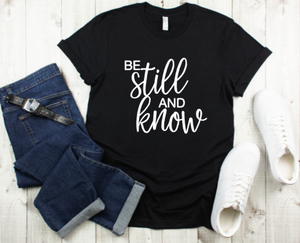 BE STILL T shirt