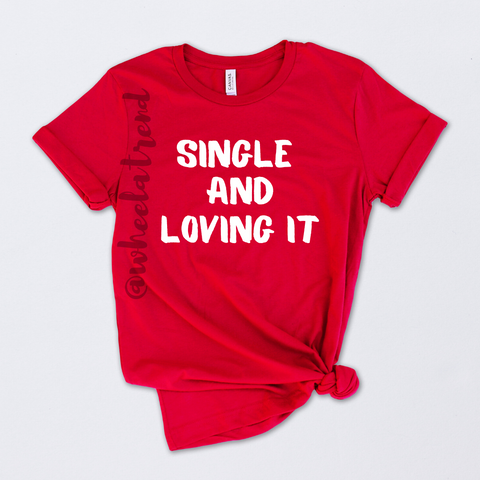 SINGLE AND LOVING IT Tshirt