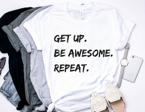 GET UP. BE AWESOME. REPEAT tshirt