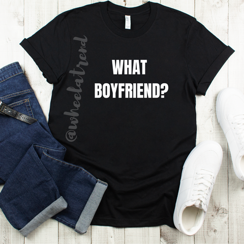 WHAT BOYFRIEND? Tshirt