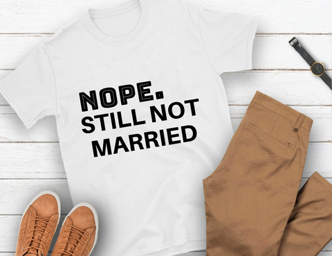 STILL NOT MARRIED tshirt