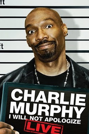 Charlie Murphy: I Will Not Apologize 2010