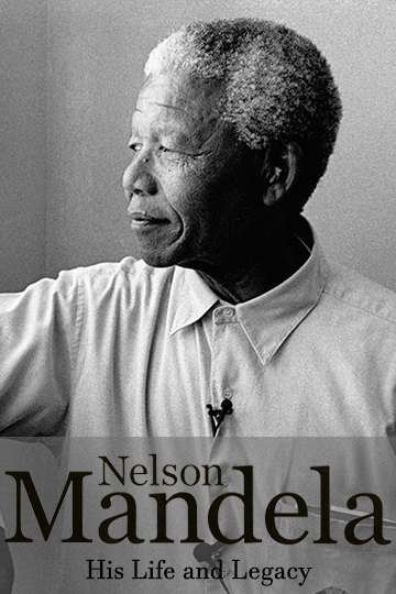 Nelson Mandela: His Life and Legacy 2013