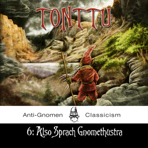 Tonttu: 6: Also Sprach Gnomethustra