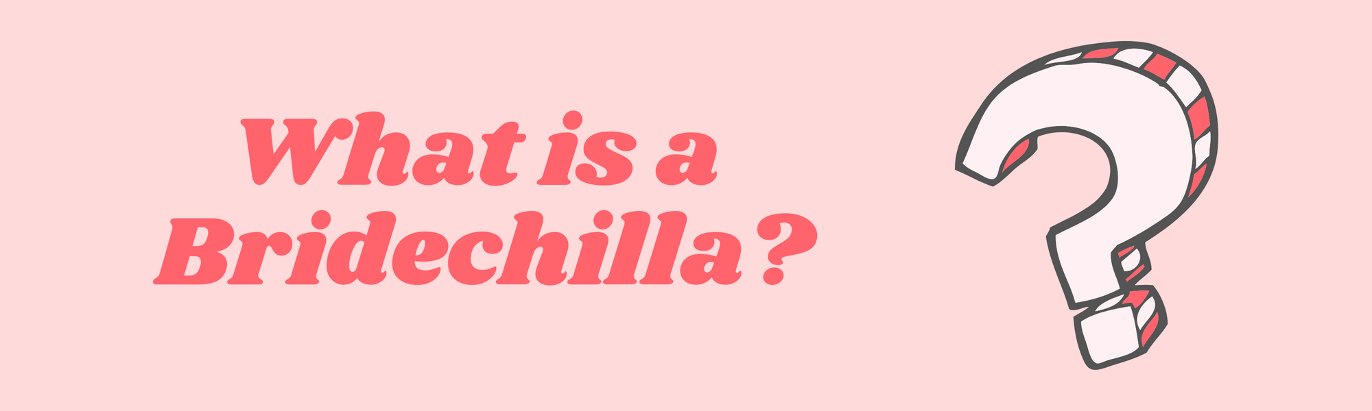 What is a Bridechilla?