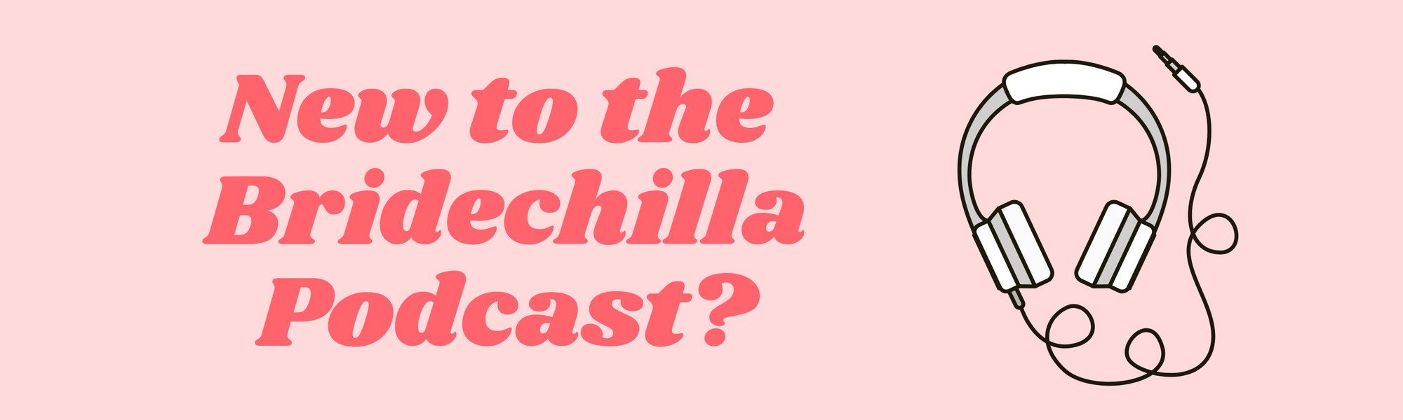 New to The Bridechilla Podcast?