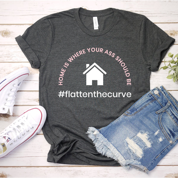 Home is Where Your Ass Should Be T-Shirt