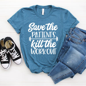 Save the Patients Kill the Workout Tee