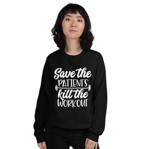 Save the Patients, Kill the Workout Sweatshirt