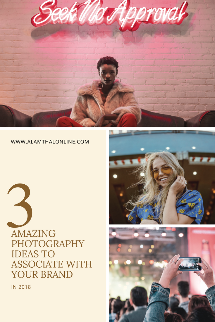 3 Amazing photography ideas to associate with your brand in 2018