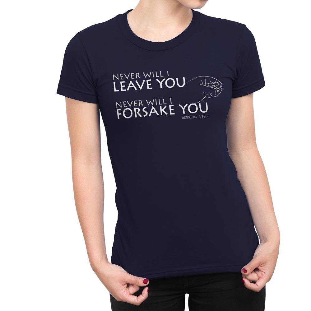Never Will I Leave You. Never Will I Forsake You - Women's Faith T Shirt-WearBU.com
