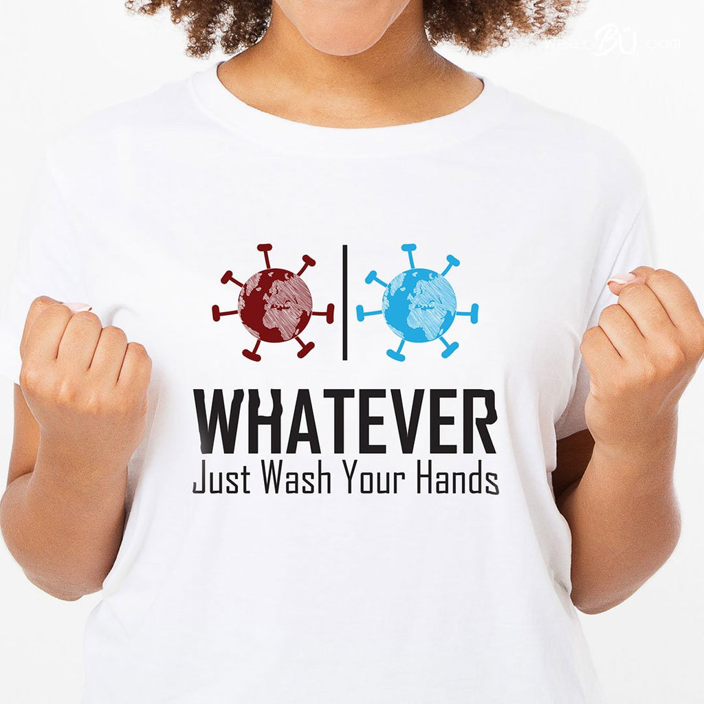 Whatever, Just Wash Your Hands - Women's Inspirational T Shirt-WearBU.com