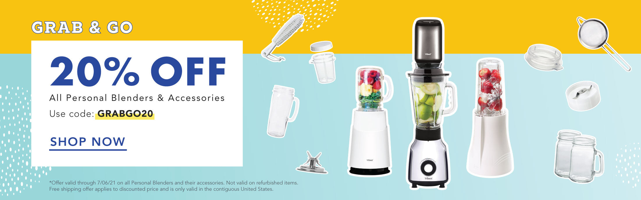 Alt: Save 20% on all Personal Blenders & Accessories through 7/06/21 with code: GRABGO20.