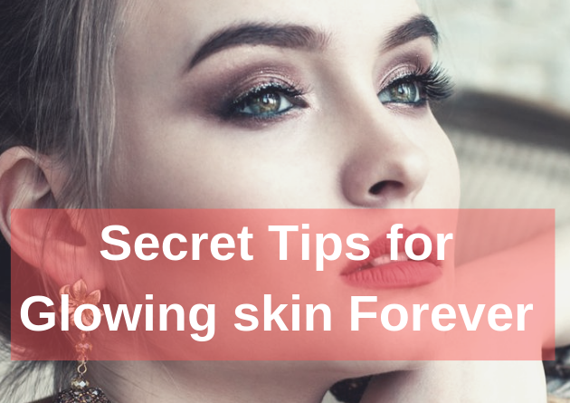 Secret Tips for Glowing Skin Forever