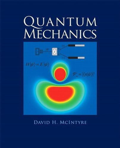 Quantum Mechanics By Mcintyre, David/ Manogue, Corinne A./ Tate, Janet