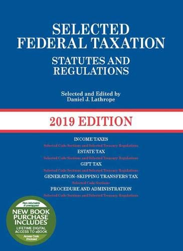Selected Federal Taxation Statutes and Regulations, 2019 (Selected Statutes)