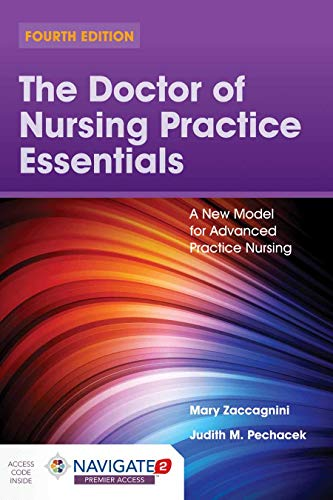 The Doctor of Nursing Practice Essentials: A New Model for Advanced Practice Nursing: A New Model for Advanced Practice Nursing