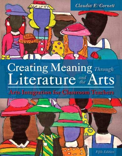 Creating Meaning Through Literature and the Arts: Arts Integration for Classroom Teachers, Enhanced Pearson eText with Loose-Leaf Version -- Access Card Package