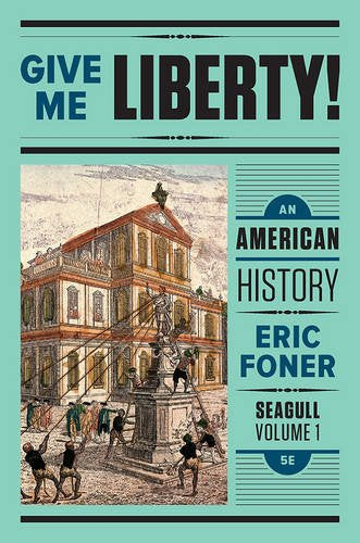 Give Me Liberty!: An American History (Seagull Fifth Edition) (Vol. 1)